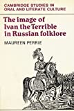 The Image of Ivan the Terrible in Russian Folklore (Cambridge Studies in Oral and Literate Culture) by Maureen Perrie (2002-04-11)