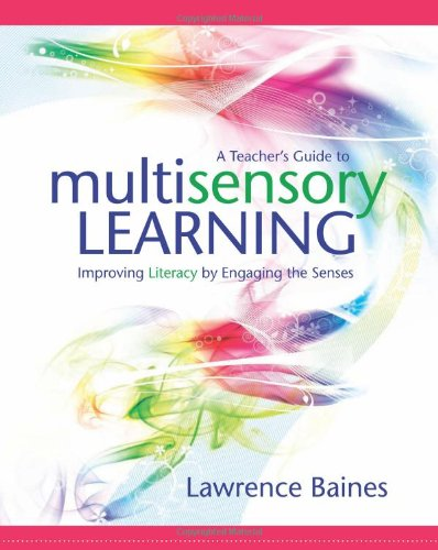 A Teacher's Guide to Multisensory Learning: Improving Literacy by Engaging the Senses