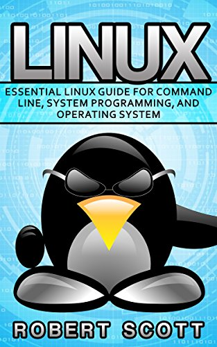 Linux: Essential Linux Guide for Command Line, System Programming, and Operating System (Unix, Root, Ubuntu, CSS, Microsoft, PHP, mySQL, SQL, JAVA, C++, ... Computer, Computer Science, Ruby, Python,) Pdf