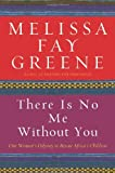 There Is No Me Without You One Woman`s Odyssey to Rescue Africa`s Children [HC,2006]