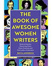 The Book of Awesome Women Writers: Medieval Mystics, Pioneering Poets, Fierce Feminists and First Ladies of Literature: (Feminist Book, Gift for Women, Gift for Writers)