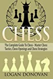 Chess: The Complete Guide To Chess, Master Chess Tactics Openings And Chess Strategy-Logan Donovan