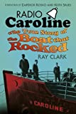 Radio Caroline: The True Story of the Boat that Rocked