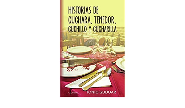 Amazon.com: Historias de cuchara, tenedor, cuchillo y cucharilla (Spanish Edition) eBook: Tonio Gudoar: Kindle Store
