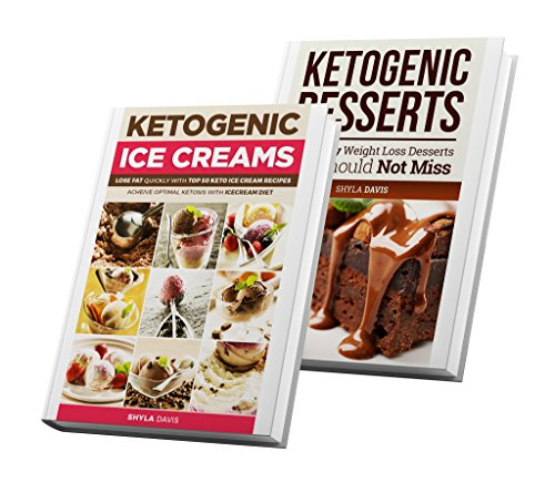 Ketosis: Ketogenic Diet: 2 in 1 Box Set: Includes over 100 Top Ketogenic Dessert and Ice Cream Recipes (diabetes, diabetes diet, paleo, paleo diet, low carb, low carb diet, weight loss Book 4) by Shyla  Davis