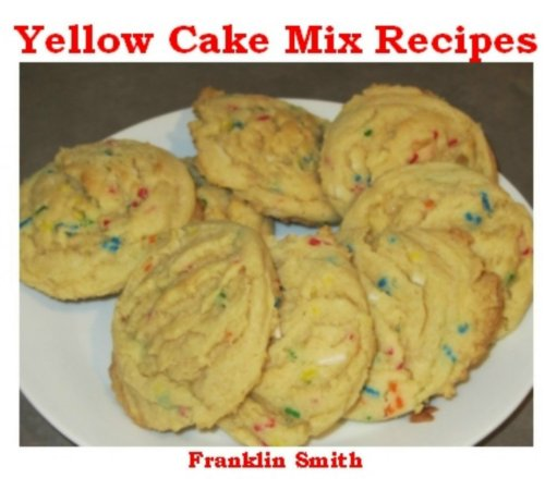 Yellow Cake Mix Recipes: Easy Homemade Cake Mix Recipes -