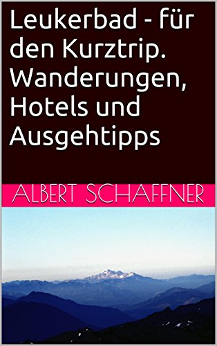 Leukerbad - für den Kurztrip. Wanderungen, Hotels und Ausgehtipps (German Edition)