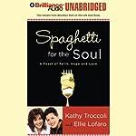 Spaghetti for the Soul: A Feast of Faith, Hope, and Love | Kathy Troccoli,Ellie Lofaro