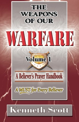The Weapons of Our Warfare: Volume 1
