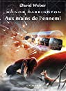 Honor Harrington, tome 7 : Aux mains de l'ennemi par Weber