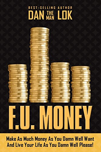 F.U. Money: Make As Much Money As You Damn Well Want And Live Your LIfe As YOu Damn Well Please! [Dan Lok] (Tapa Blanda)