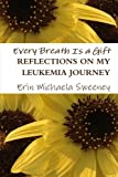Every Breath Is a Gift: Reflections on My Leukemia Journey