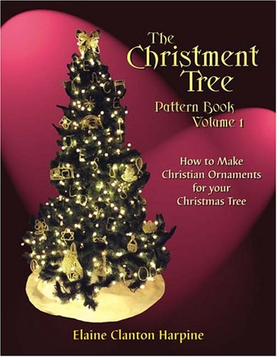 The Christment Tree, Vol. 1, How to Make Christian Ornaments for Your Christmas Tree