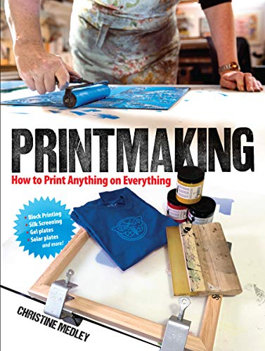 Book Cover: Printmaking: How to Print Anything on Everything
