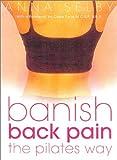 Banish Back Pain the Pilates Way, Anna Selby, 0007141262