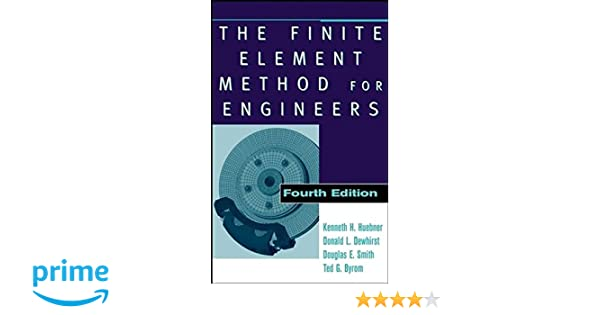 The finite element method for engineers kenneth h huebner the finite element method for engineers kenneth h huebner donald l dewhirst douglas e smith ted g byrom 9780471370789 amazon books fandeluxe Choice Image