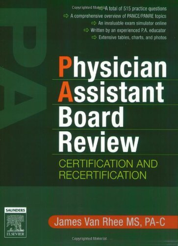Physician Assistant Board Review: Certification and Recertification with online exam simulation.  Expert Consult - Online and Print, 1e