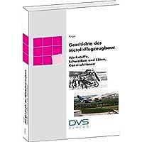 Geschichte des Metallflugzeugbaus - Werkstoffe, thermische Fügeverfahren, Konstruktionen
