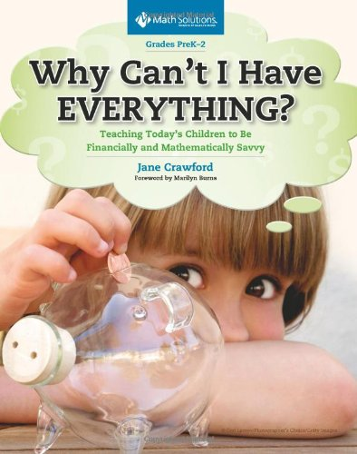 Why Can't I Have Everything?: Teaching Today's Children to Be Financially and Mathematically Savvy, Grades PreK-2