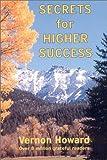 Secrets for Higher Success, Vernon Howard, 0911203508