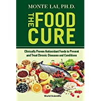 Food Cure, The: Clinically Proven Antioxidant Foods To Prevent And Treat Chronic...
