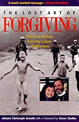 The Lost Art of Forgiving: Stories of Healing from the Cancer of Bitterness