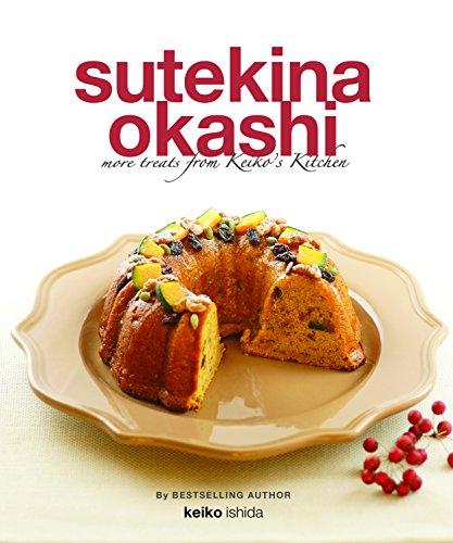 Sutekina Okashi: More Treats from Keiko's Kitchen by Keiko Ishida