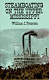 Steamboating on the Upper Mississippi, William J. Petersen, 0486288447