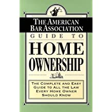ABA Guide to Home Ownership: The Complete and Easy Guide to All the Law Every Home Owner Should Know