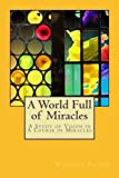 img - for A World Full of Miracles: A Study of Vision in A Course in Miracles book / textbook / text book