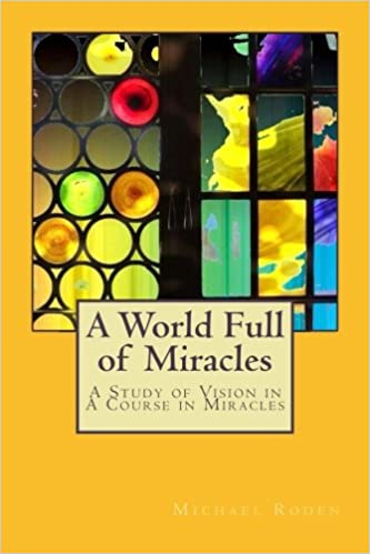A World Full of Miracles: A Study of Vision in A Course in Miracles