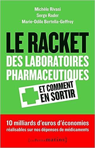 Lire en ligne Le racket des laboratoires pharmaceutiques : Et comment s'en sortir epub, pdf