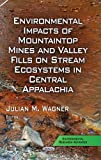 Environmental Impacts of Mountaintop Mines and Valley Fills on Stream Ecosystems in Central Appalachia, Julian M. Wagner, 1629480967