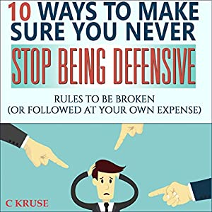 10 Ways to Make Sure You Never Stop Being Defensive Audiobook