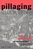 Pillaging the Empire : Piracy in the Americas, 1500-1750, Lane, Kris E., 0765602563