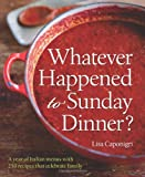 Whatever Happened to Sunday Dinner?, Lisa Caponigri, 1402784821