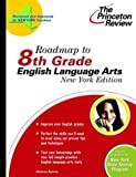 Roadmap to 8th Grade English Language Arts, New York Edition, Princeton Review Staff, 0375763562