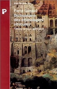 Dictionnaire des étymologies obscures par Pierre Guiraud