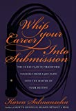Whip Your Career into Submission, Karen Salmansohn, 0767901819