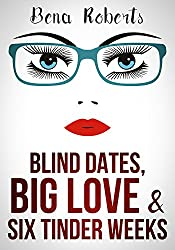 Blind Dates, Big Love and Six Tinder Weeks: A laugh out loud romcom for women over forty with hot flings set in Germany