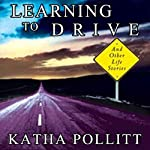 Learning to Drive: And Other Life Stories | Katha Pollitt
