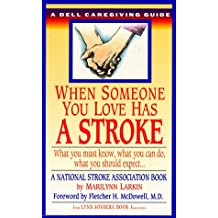 When Someone You Love Has a Stroke: What You Must Know, What You Can Do, and What You Should Expect ... A Dell Caregiving Guide