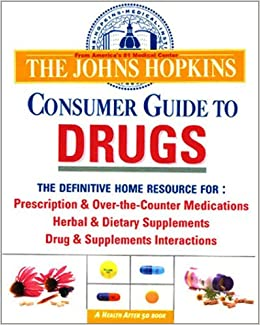 The Johns Hopkins Consumer Guide to Drugs: The Definitive Home