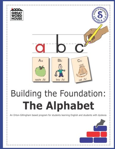 Building The Foundation: The Alphabet: An Orton-Gillingham Based Program for Students Learning English with Dyslexia (Great Word House) (Volume 1)