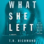 What She Left: A Novel | T. R. Richmond