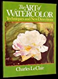 The Art of Watercolor, Charles Le Clair, 0130478539