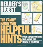 The Family Handyman: Helpful Hints : Quick & Easy Solutions / Time-Saving Tips / Tricks of the Trade (Family Handyman)