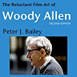 The Reluctant Film Art of Woody Allen | Peter J. Bailey