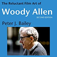 The Reluctant Film Art of Woody Allen Audiobook by Peter J. Bailey Narrated by Clint Worthington