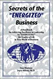 Secrets of the Energized Business : A Handbook for Achieving Excellence in Leadership by Energizing the Quality of Life in Your World of Business, Blostone, Ivan and Abbott, Joyce, 193005629X